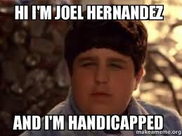 Hernandez Meme - hi i m joel hernandez and i m handicapped josh peck make a meme