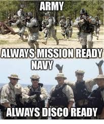 Funny Navy Memes - army always mission ready navy always disco ready army meme on me me