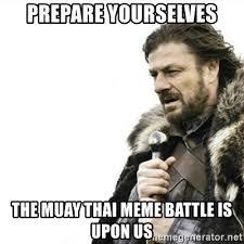 Muay Thai Memes - prepare yourselves the muay thai meme battle is upon us prepare