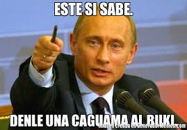 Memes Del Buki - este si sabe denle una caguama al buki meme de vladimir putin