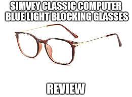 blue light glasses review simvey classic computer blue light blocking glasses review unisex
