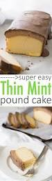 super easy thin mint pound cake i wash you dry