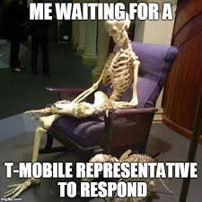 T Mobile Meme - waiting for a t mobile representative to respond imgflip