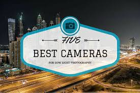 best low light dslr camera 5 best cameras for night photography of 2017