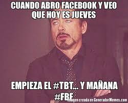 Tbt Meme - cuando abro facebook y veo que hoy es jueves empieza el tbt y