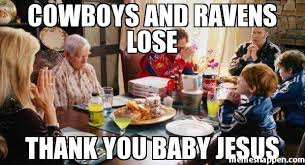 Thank You Jesus Meme - cowboys and ravens lose thank you baby jesus meme talladega