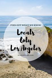 things to do in los find out where the locals go for fun in los angeles do los