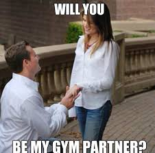 Gym Partner Meme - will you be my gym partner proposal quickmeme