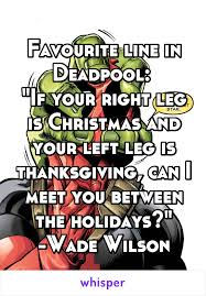 line in deadpool if your right leg is and your left
