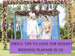 indian wedding planners in usa useful tips to look for indian wedding planner in the us