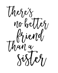 printable home decor there u0027s no better friend than a sister quote sign printable