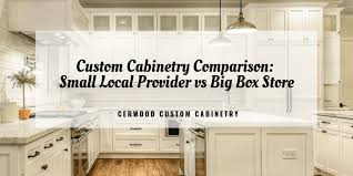 custom kitchen cabinets made to order custom cabinetry comparison small local provider vs big box