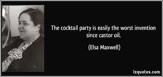Cocktail Party Quotes - the cocktail party is easily the worst invention since castor oil