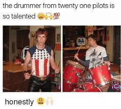 Drummer Meme - the drummer from twenty one pilots is so talented ica honestly