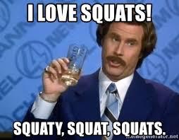 Squat Meme - i love squats squaty squat squats ron burgundy scotch meme