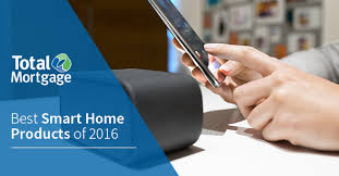 best smart products best smart home products of 2016 total mortgage blog