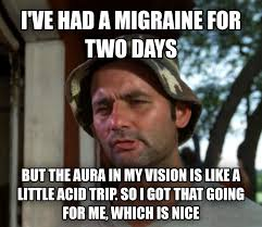 Migraine Meme - livememe com bill murray so i got that going for me which is nice