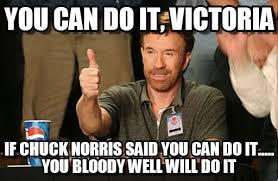 Victoria Meme - you can do it victoria chuck norris approves meme on memegen