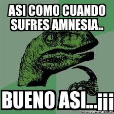 Amnesia Meme - meme filosoraptor asi como cuando sufres amnesia bueno asi