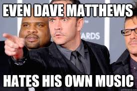 Dave Matthews Band Meme - dmb is the worst stupid cupid