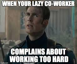 Lazy Coworker Meme - when your lazy co worker complains about working too hard