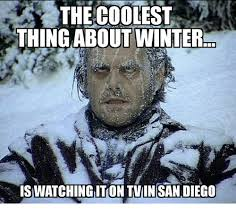 San Diego Meme - the coolest thing about winter iswatchingitkontvin san diego