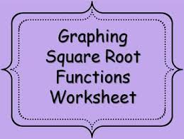 Graphing Square Root Functions Worksheet Graphing Square Root Functions Worksheet By About Math Tpt