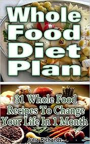 whole food diet plan 31 whole food recipes to change your life in