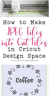 how to make space making jpeg files into cut files in cricut design space