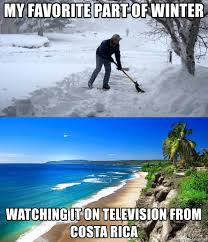 Costa Rica Meme - my favorite part of winter watching it on television from costa rica