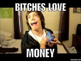 Bitches Love Meme - team valor on twitter helloryanholmes bitches love money