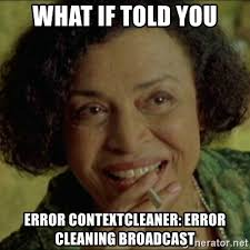 What If I Told You Meme Generator - what if told you error contextcleaner error cleaning broadcast
