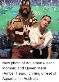Amber Meme - new photo of aquaman jason momoa and queen mera amber heard chilling