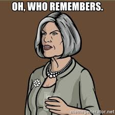 Archer Meme Generator - oh who remembers malory archer meme generator