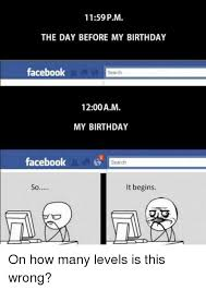 Birthday Memes For Facebook - 1159 pm the day before my birthday facebook search 1200 am my