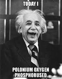 I Pooped Today Meme - today i polonium oxygen phosphorused i pooped make a meme