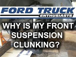 ford f 150 f 250 why is my front suspension clunking youtube