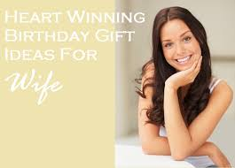 wife gift ideas 30 heart winning birthday gift ideas for your wife birthday gift