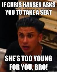 Chris Hansen Memes - if chris hansen asks you to take a seat she s too young for you