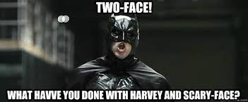 Meme Scary Face - two face what havve you done with harvey and scary face idiot