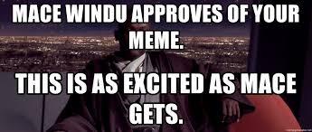Mace Windu Meme - mace windu approves of your meme this is as excited as mace gets