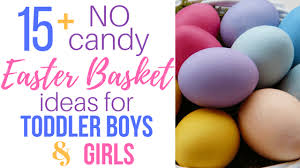 easter candy for toddlers easter basket ideas for toddlers justsurvivingmotherhood