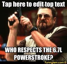 Powerstroke Memes - who respects the 6 7l powerstroke meme factory funnyism funny