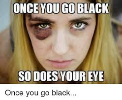 Once You Go Black Meme - 25 best memes about once you go black once you go black memes