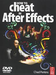 how to cheat in after effects chad perkins 9780240522029 amazon