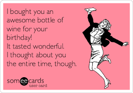 Birthday Wine Meme - i bought you an awesome bottle of wine for your birthday it