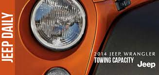 2014 jeep towing 2014 jeep wrangler towing capacity specs jeep daily