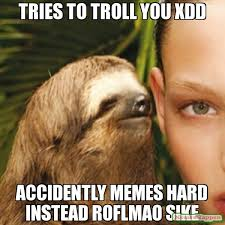 Sike Meme - tries to troll you xdd accidently memes hard instead roflmao sike