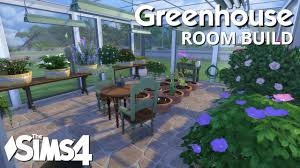 the sims 4 room build greenhouse youtube