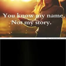You Know My Name Not My Story Meme - you know my name not my story by recyclebin meme center